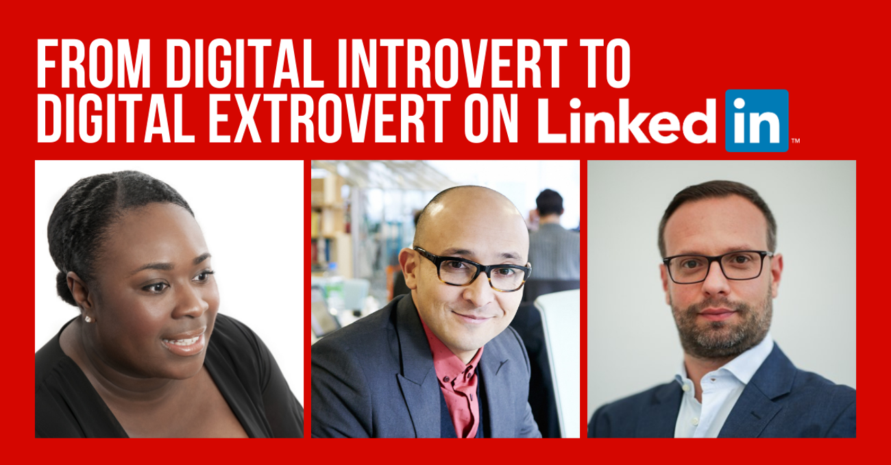 From Digital Introvert to Digital Extrovert on LinkedIn